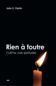 """Livre de John Parkin """"rien à foutre, l'ultime voie spirituelle"""""""