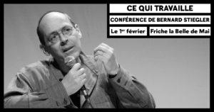 Ce qui travaille - conférence de Bernard Stiegler